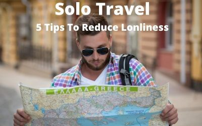 Solo Travel Can Be Lonely | 5 Tips To Reduce Loneliness