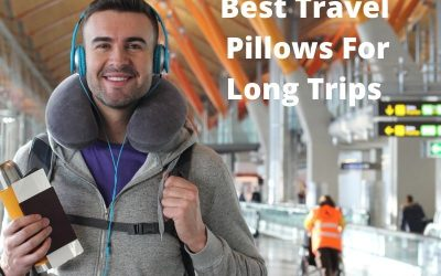 Best Travel Pillows For Long Trips