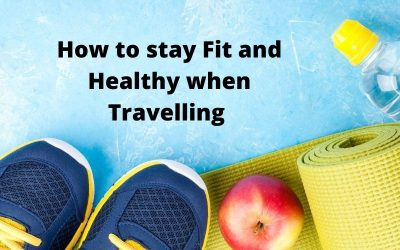 6 Easy Ways to stay Fit and Healthy when Travelling