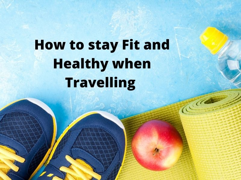 How To Stay Fit and Healthy When Travelling Can Be A Daunting Task But Achievable. With A Good Pair Of Walking Shoes, A Yoga Mat And Eating Healthy And Drinking Water, This Is Very Achievable.